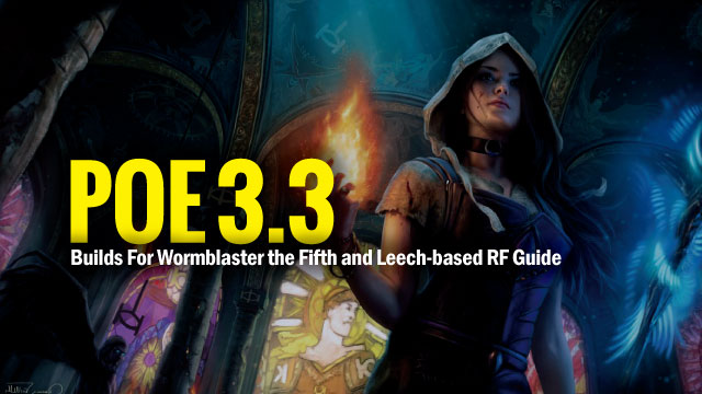 POE 3.3 Builds For Wormblaster the Fifth and Leech-based RF Guide